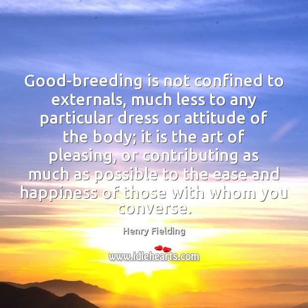 Good-breeding is not confined to externals, much less to any particular dress Henry Fielding Picture Quote