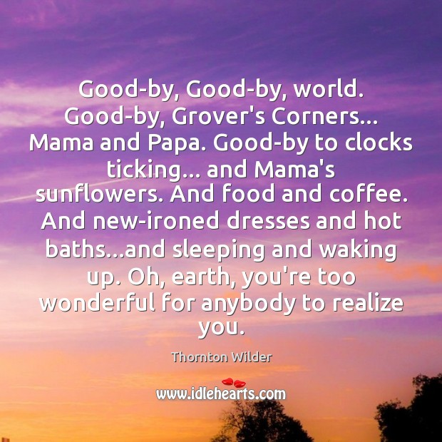 Good-by, Good-by, world. Good-by, Grover's Corners… Mama and Papa. Good-by to clocks Image
