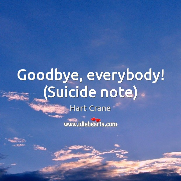 Goodbye, everybody! (Suicide note) Goodbye Quotes Image