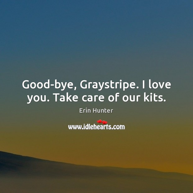 Good Bye Graystripe I Love You Take Care Of Our Kits