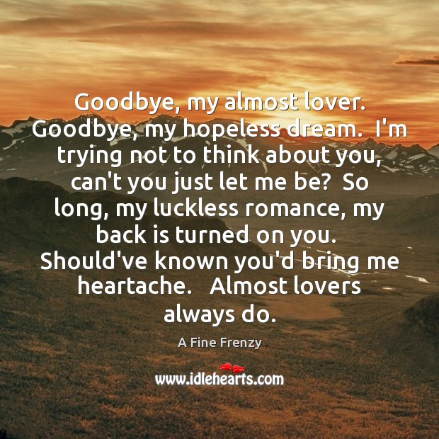 Image, Goodbye, my almost lover. Goodbye, my hopeless dream.  I'm trying not to