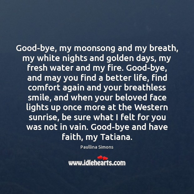 Good-bye, my moonsong and my breath, my white nights and golden days, Paullina Simons Picture Quote