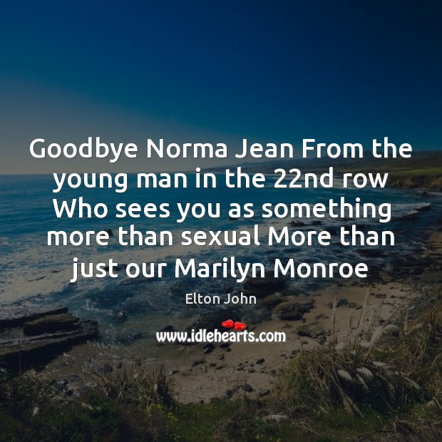 Goodbye Norma Jean From the young man in the 22nd row Who Elton John Picture Quote