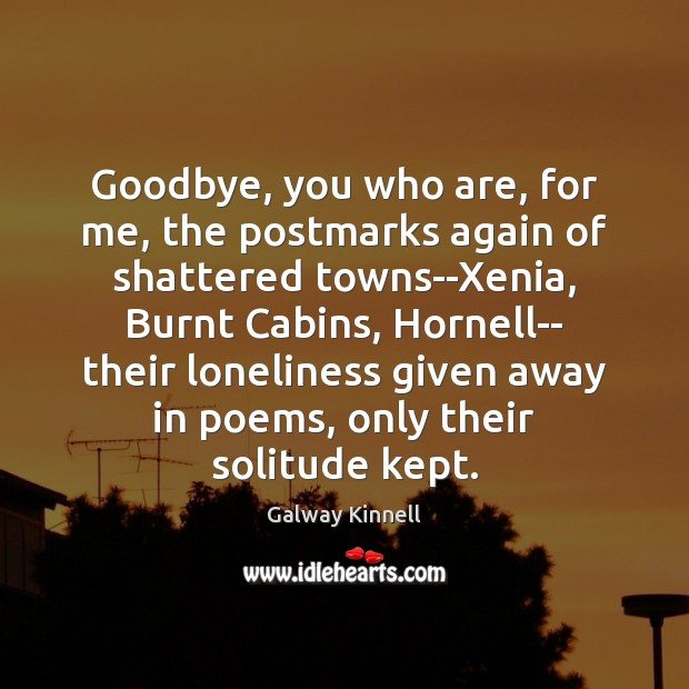 Goodbye, you who are, for me, the postmarks again of shattered towns–Xenia, Goodbye Quotes Image