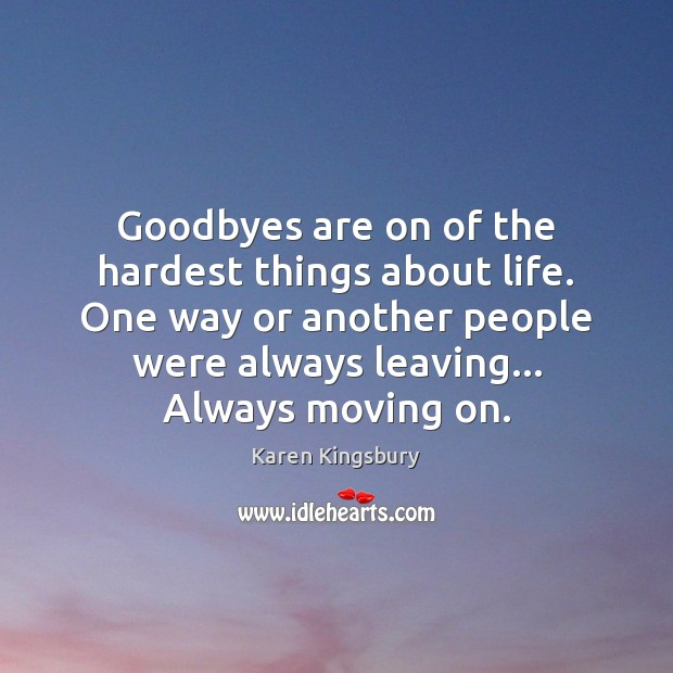 Goodbyes are on of the hardest things about life. One way or Moving On Quotes Image