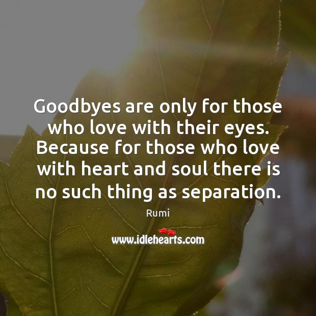 Image, Goodbyes are only for those who love with their eyes. Because for