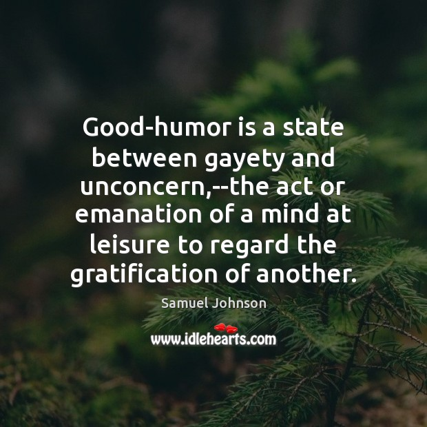 Image, Good-humor is a state between gayety and unconcern,–the act or emanation