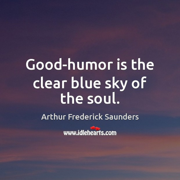 Image, Good-humor is the clear blue sky of the soul.