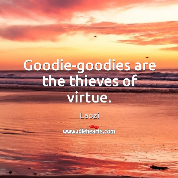 Image, Goodie-goodies are the thieves of virtue.