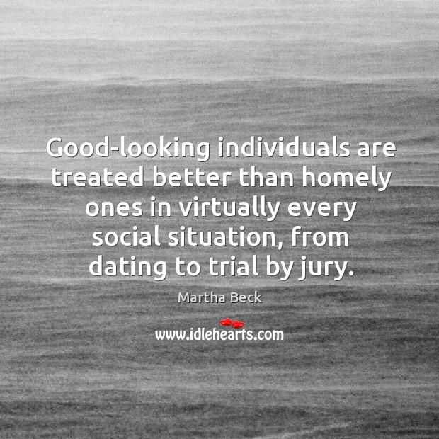 Image, Good-looking individuals are treated better than homely ones in virtually every social
