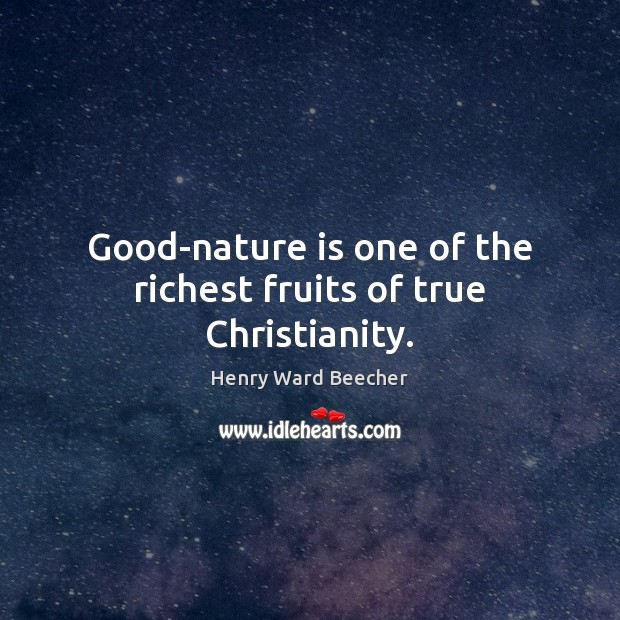 Image, Good-nature is one of the richest fruits of true Christianity.