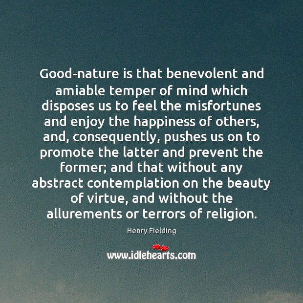 Good-nature is that benevolent and amiable temper of mind which disposes us Henry Fielding Picture Quote