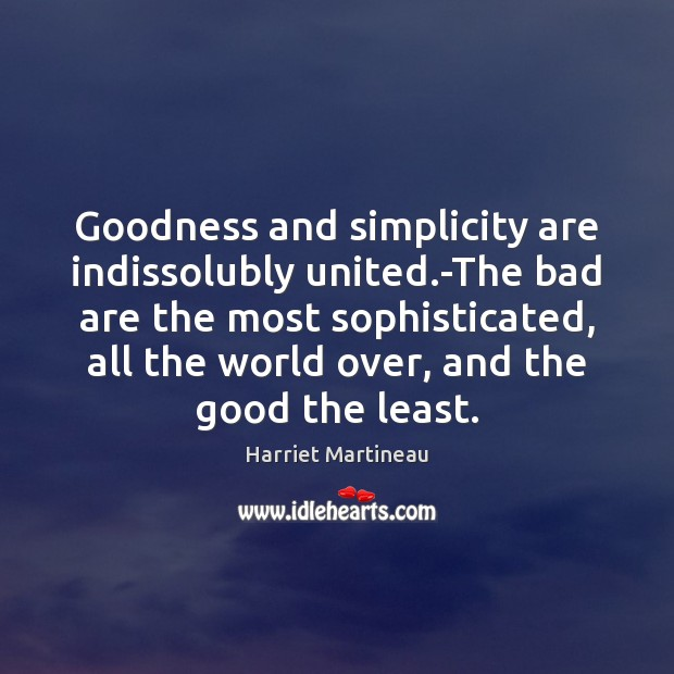 Image, Goodness and simplicity are indissolubly united.-The bad are the most sophisticated,