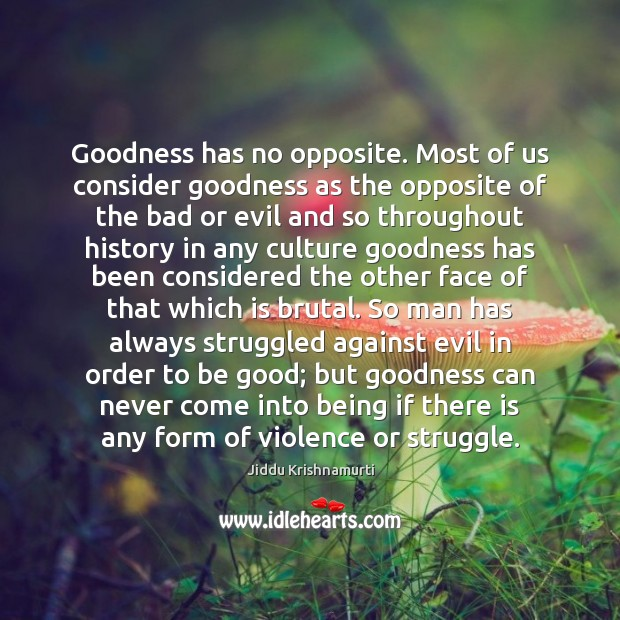 Image, Goodness has no opposite. Most of us consider goodness as the opposite