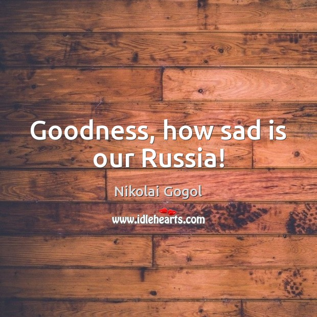 Goodness, how sad is our Russia! Image