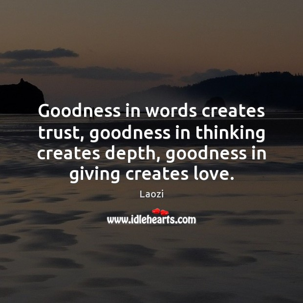 Image, Goodness in words creates trust, goodness in thinking creates depth, goodness in