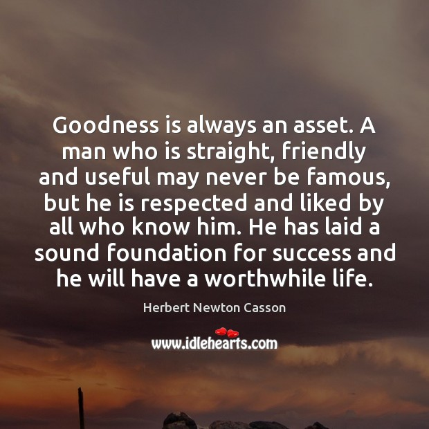 Goodness is always an asset. A man who is straight, friendly and Image