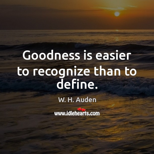 Image, Goodness is easier to recognize than to define.