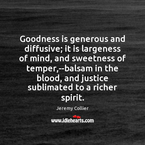 Goodness is generous and diffusive; it is largeness of mind, and sweetness Image