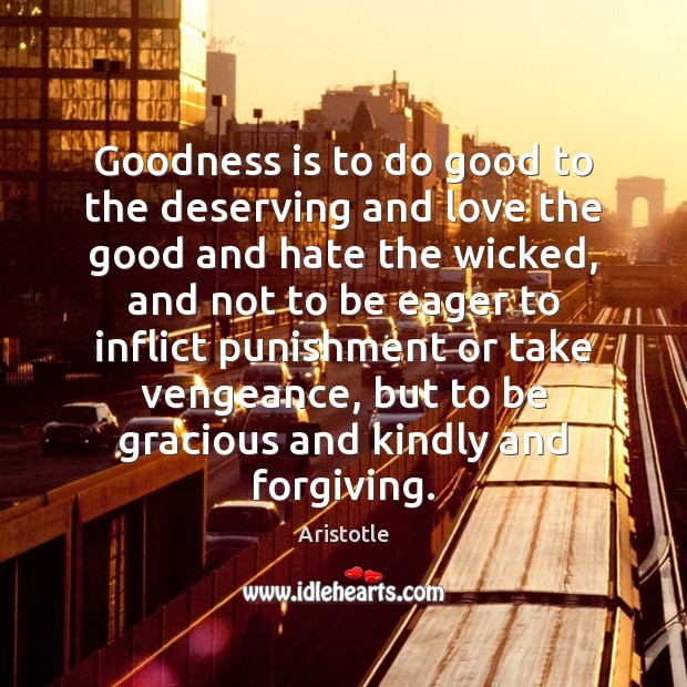 Goodness is to do good to the deserving and love the good Image
