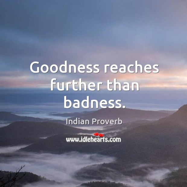 Image, Goodness reaches further than badness.