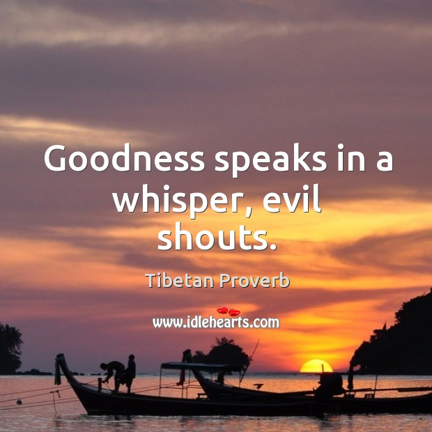 Goodness speaks in a whisper, evil shouts. Tibetan Proverbs Image