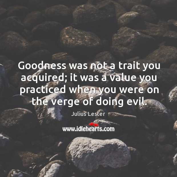 Image, Goodness was not a trait you acquired; it was a value you