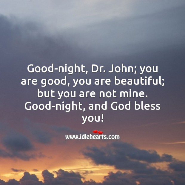 Image, Good-night, dr. John; you are good
