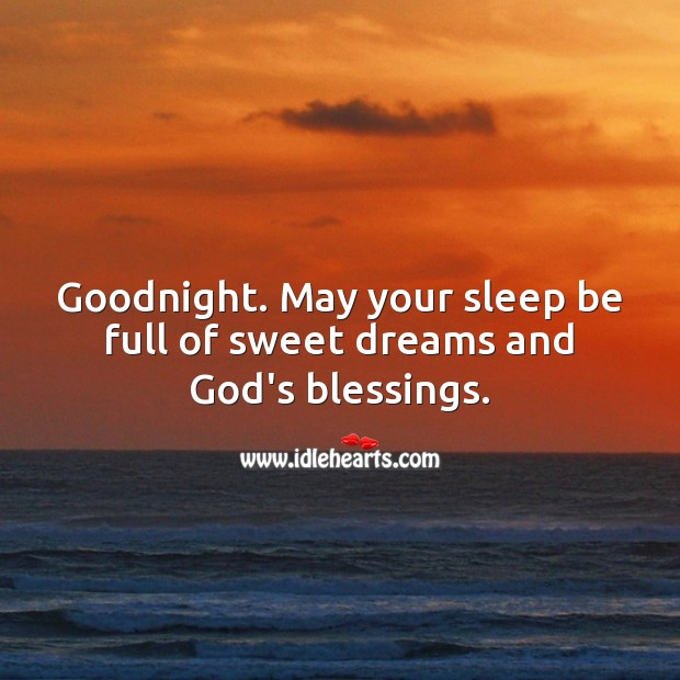 Goodnight. May your sleep be full of sweet dreams and God's blessings. Blessings Quotes Image