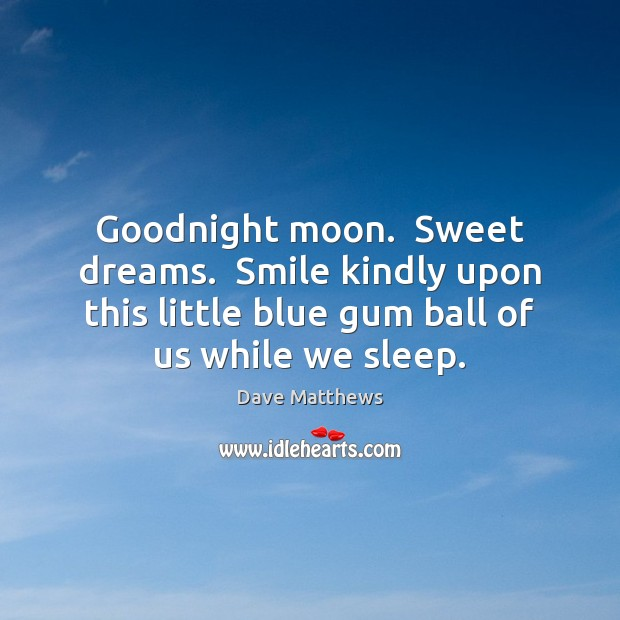 Image, Goodnight moon.  Sweet dreams.  Smile kindly upon this little blue gum ball