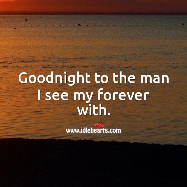 Goodnight to the man I see my forever with. Good Night Quotes for Him Image