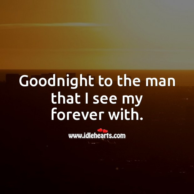 Goodnight to the man that I see my forever with. Good Night Quotes for Him Image
