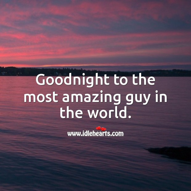 Goodnight to the most amazing guy in the world. Good Night Quotes for Him Image
