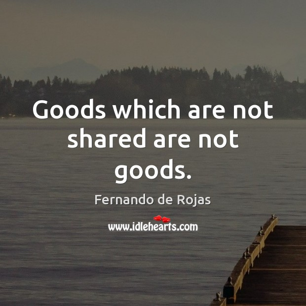 Goods which are not shared are not goods. Image
