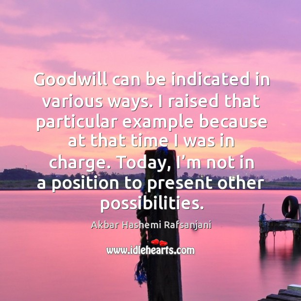 Goodwill can be indicated in various ways. I raised that particular example because Image