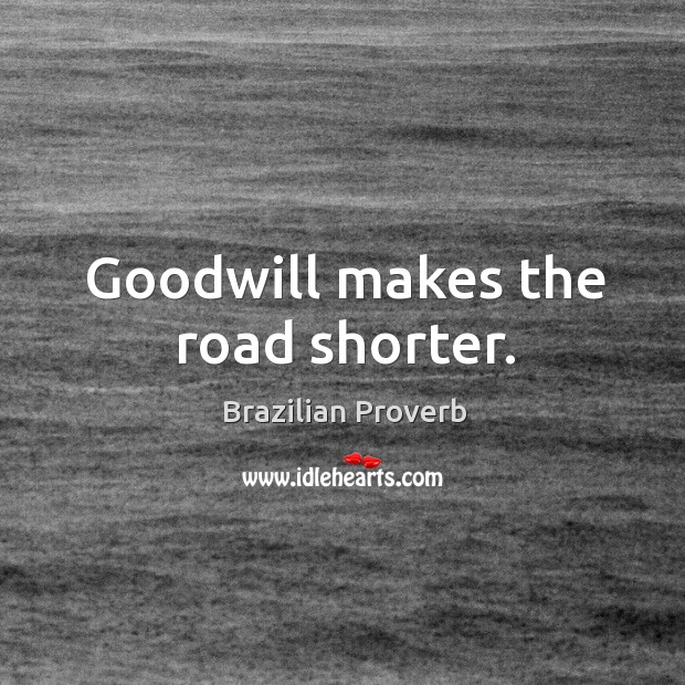 Goodwill makes the road shorter. Brazilian Proverbs Image