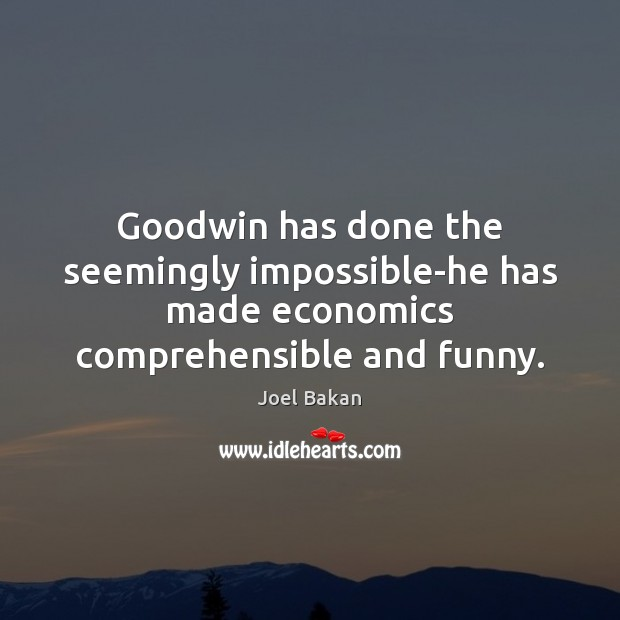 Image, Goodwin has done the seemingly impossible-he has made economics comprehensible and funny.