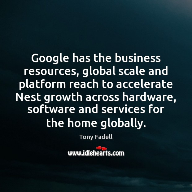 Image, Google has the business resources, global scale and platform reach to accelerate