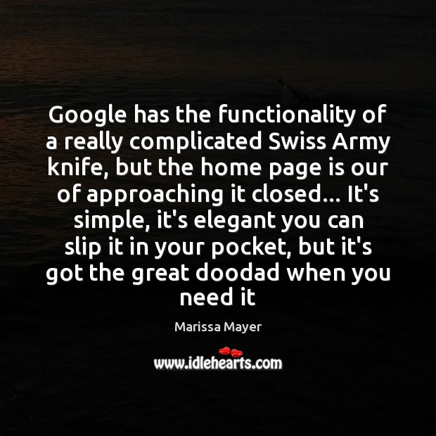 Google has the functionality of a really complicated Swiss Army knife, but Marissa Mayer Picture Quote