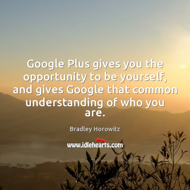 Image, Google Plus gives you the opportunity to be yourself, and gives Google