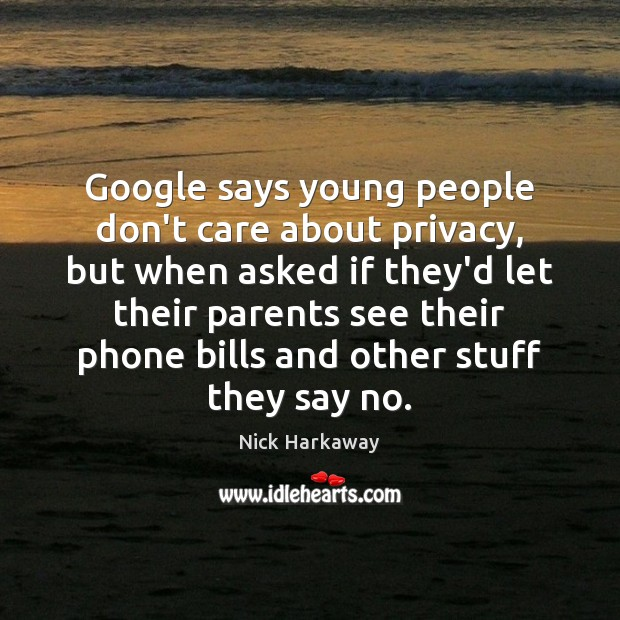 Google says young people don't care about privacy, but when asked if Image
