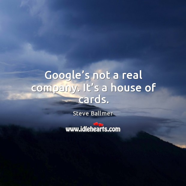 Google's not a real company. It's a house of cards. Image