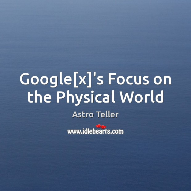 Image, Google[x]'s Focus on the Physical World