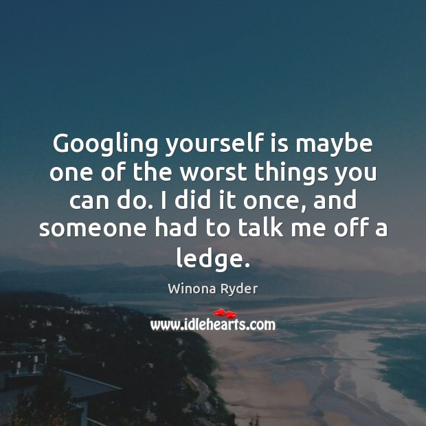 Googling yourself is maybe one of the worst things you can do. Image