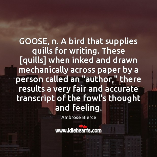 Image, GOOSE, n. A bird that supplies quills for writing. These [quills] when