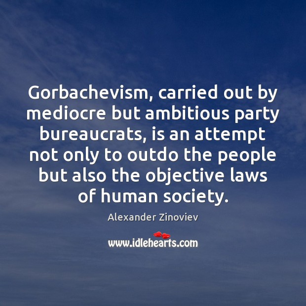 Image, Gorbachevism, carried out by mediocre but ambitious party bureaucrats, is an attempt