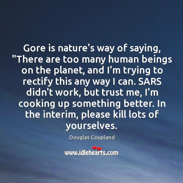 "Image, Gore is nature's way of saying, ""There are too many human beings"