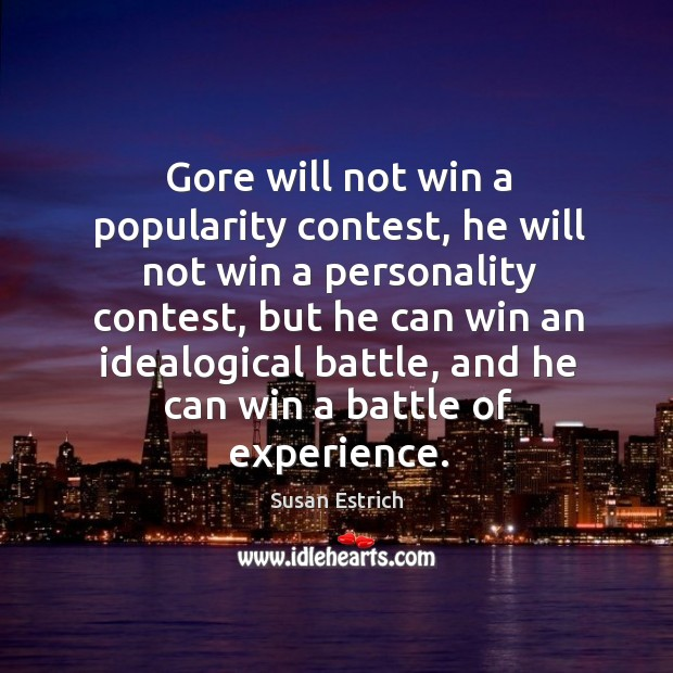 Gore will not win a popularity contest, he will not win a personality contest Susan Estrich Picture Quote