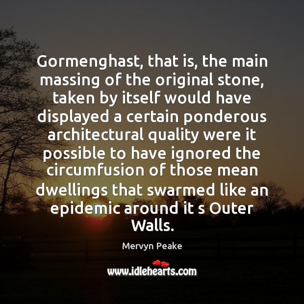 Gormenghast, that is, the main massing of the original stone, taken by Mervyn Peake Picture Quote