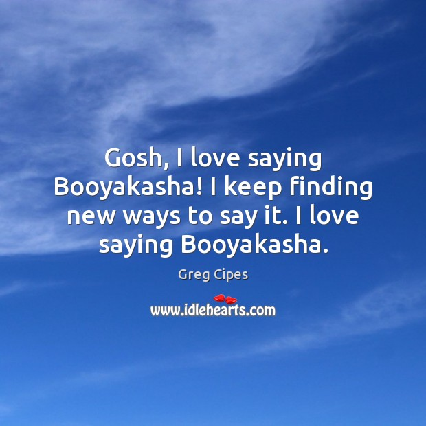 Gosh, I love saying Booyakasha! I keep finding new ways to say Image